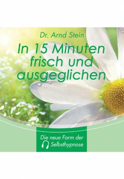 CD In 15 Minuten frisch und ausgeglichen von Dr. Arnd Stein
