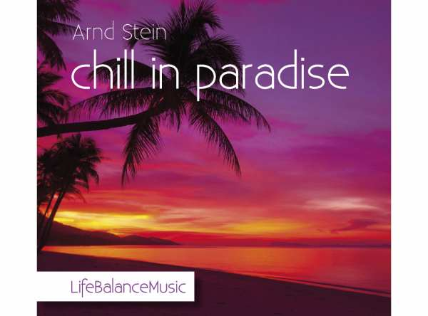 CD Chill in Paradise von Dr. Arnd Stein